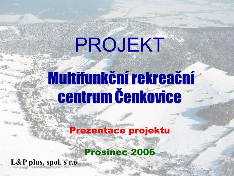 PROJEKT Multifunkční rekreační centrum Čenkovice Multifunkční rekreační centrum Čenkovice Prezentace projektu Prosinec 2006 L&P plus, spol.