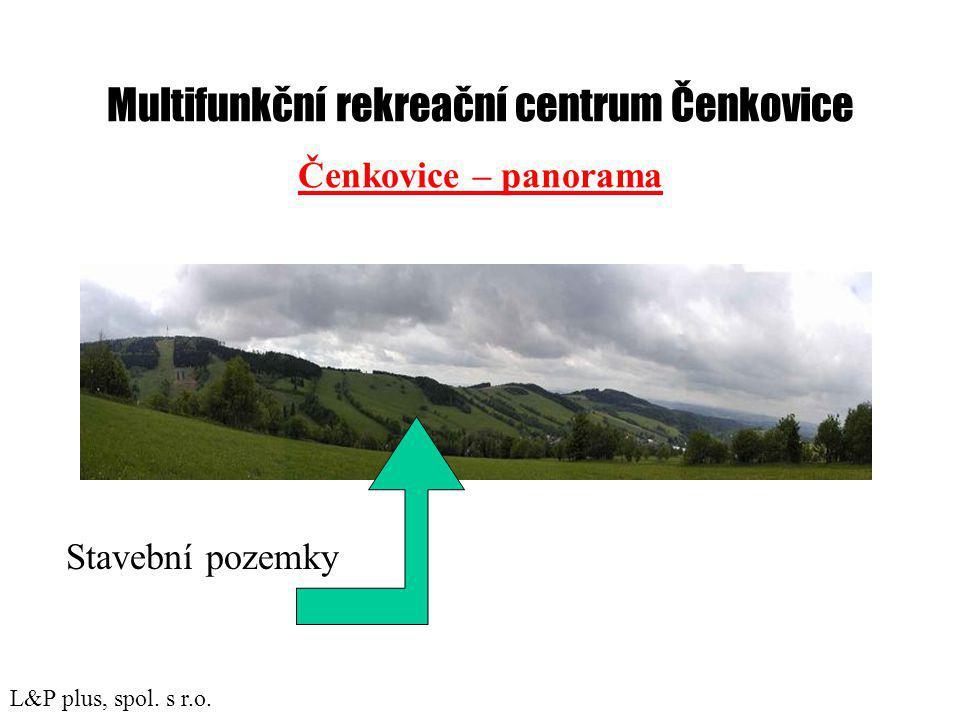 Multifunkční rekreační centrum Čenkovice Čenkovice – panorama Stavební pozemky L&P plus, spol.