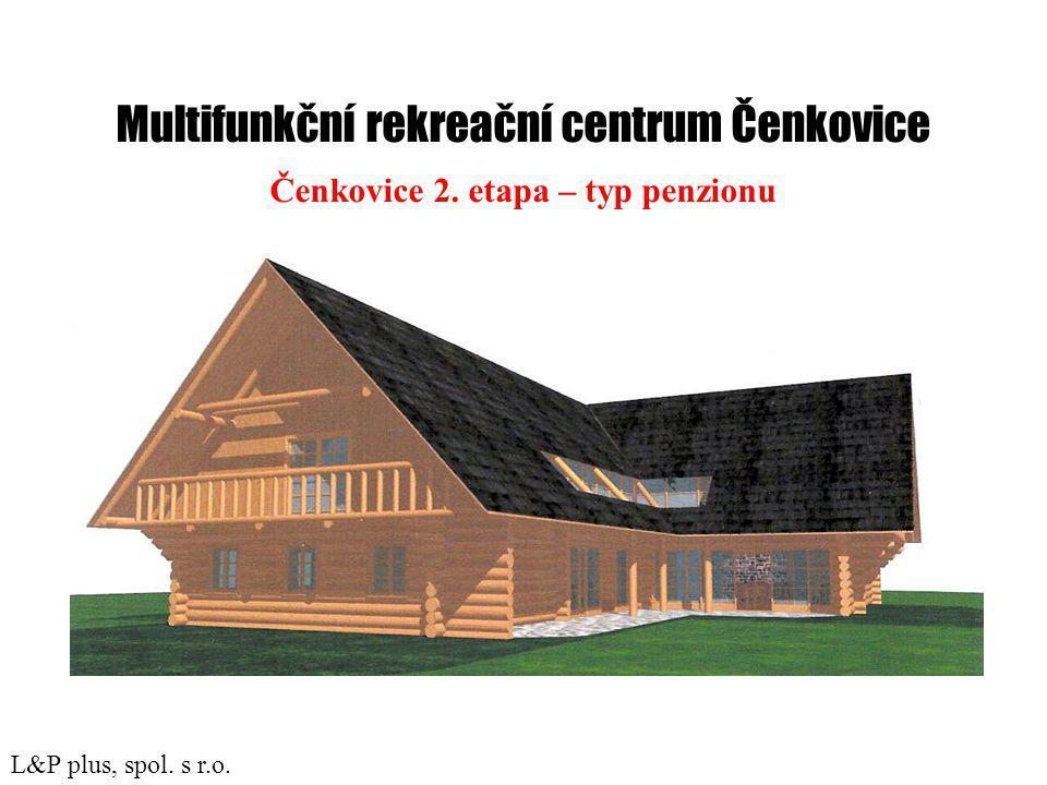 Multifunkční rekreační centrum Čenkovice Čenkovice 2. etapa – typ penzionu L&P plus, spol. s r.o.
