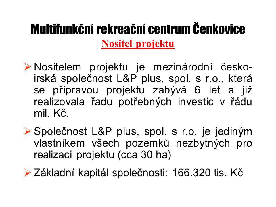 Multifunkční rekreační centrum Čenkovice Nositel projektu  Nositelem projektu je mezinárodní česko- irská společnost L&P plus, spol.