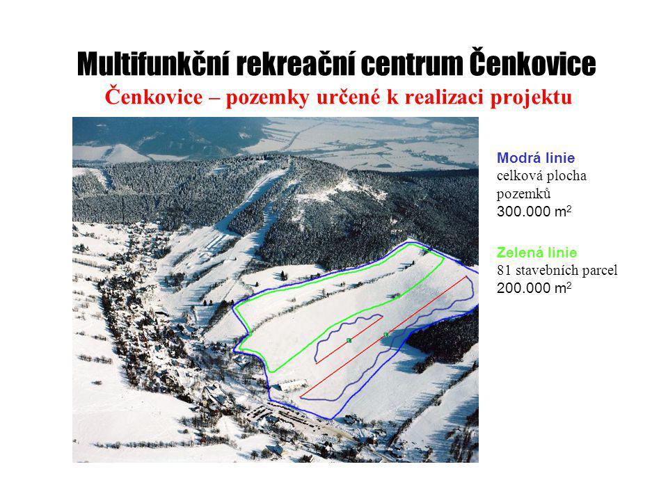 Multifunkční rekreační centrum Čenkovice Čenkovice – pozemky určené k realizaci projektu Modrá linie celková plocha pozemků 300.000 m 2 Zelená linie 81 stavebních parcel 200.000 m 2