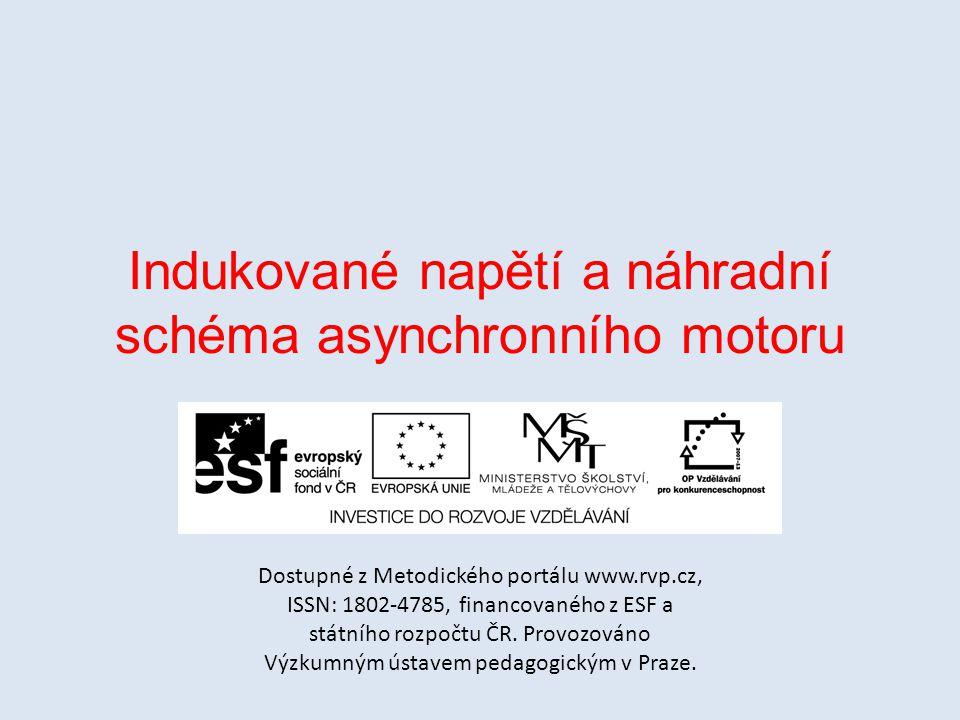 Indukované napětí a náhradní schéma asynchronního motoru Dostupné z Metodického portálu www.rvp.cz, ISSN: 1802-4785, financovaného z ESF a státního ro