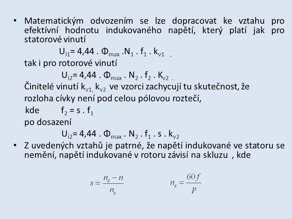 Na začátku rozběhu rotor stojí, skluz s = 1, frekvence v rotoru f 2 = f 1, U i2 je maximální, je to napětí při nulových otáčkách U i2O = 4,44.