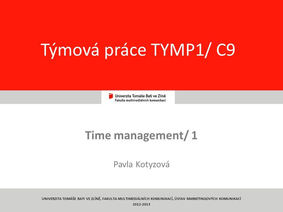 1 Týmová práce TYMP1/ C9 Time management/ 1 Pavla Kotyzová UNIVERZITA TOMÁŠE BATI VE ZLÍNĚ, FAKULTA MULTIMEDIÁLNÍCH KOMUNIKACÍ, ÚSTAV MARKETINGOVÝCH KOMUNIKACÍ 2012-2013