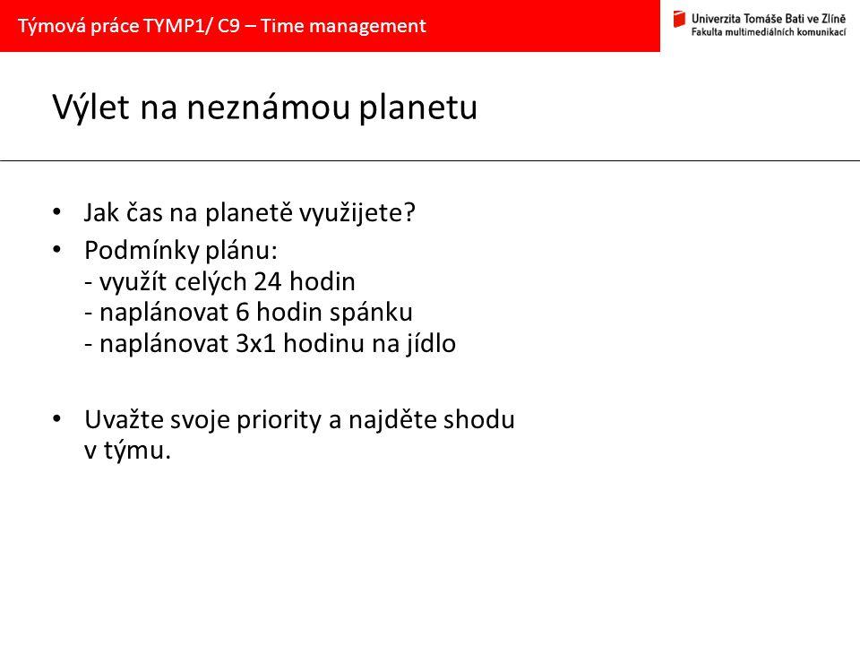 Výlet na neznámou planetu Jak čas na planetě využijete? Podmínky plánu: - využít celých 24 hodin - naplánovat 6 hodin spánku - naplánovat 3x1 hodinu n