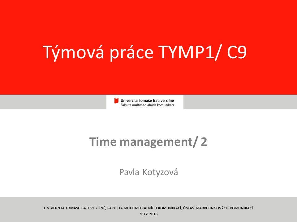 21 Týmová práce TYMP1/ C9 Time management/ 2 Pavla Kotyzová UNIVERZITA TOMÁŠE BATI VE ZLÍNĚ, FAKULTA MULTIMEDIÁLNÍCH KOMUNIKACÍ, ÚSTAV MARKETINGOVÝCH