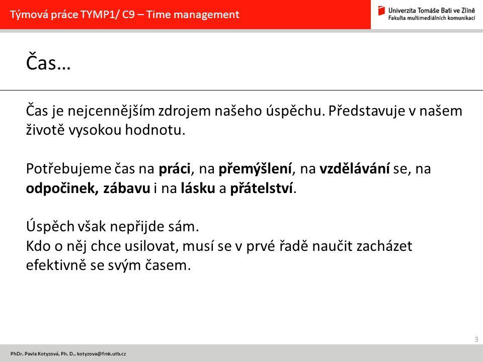 3 PhDr. Pavla Kotyzová, Ph. D., kotyzova@fmk.utb.cz Čas… Týmová práce TYMP1/ C9 – Time management Čas je nejcennějším zdrojem našeho úspěchu. Představ