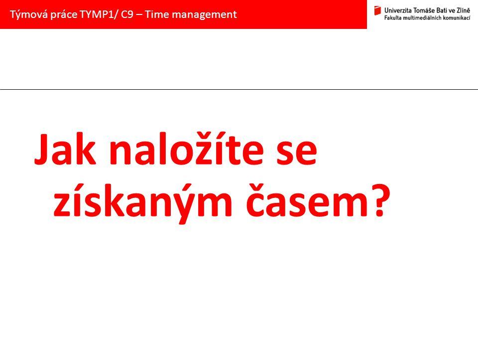Jak naložíte se získaným časem? Týmová práce TYMP1/ C9 – Time management