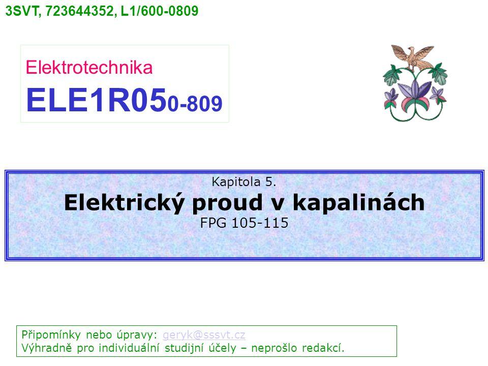 3SVT, 723644352, L1/600-0809 Elektrotechnika ELE1R05 0-809 Připomínky nebo úpravy: geryk@sssvt.czgeryk@sssvt.cz Výhradně pro individuální studijní účely – neprošlo redakcí.