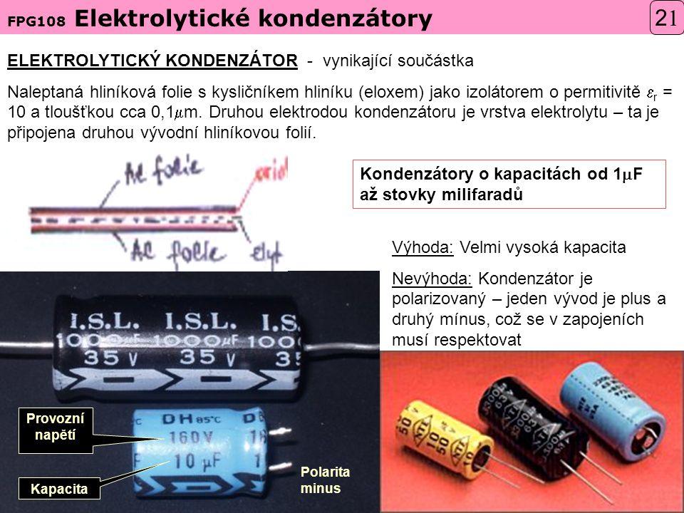 ELEKTROLYTICKÝ KONDENZÁTOR - vynikající součástka Naleptaná hliníková folie s kysličníkem hliníku (eloxem) jako izolátorem o permitivitě  r = 10 a tloušťkou cca 0,1  m.