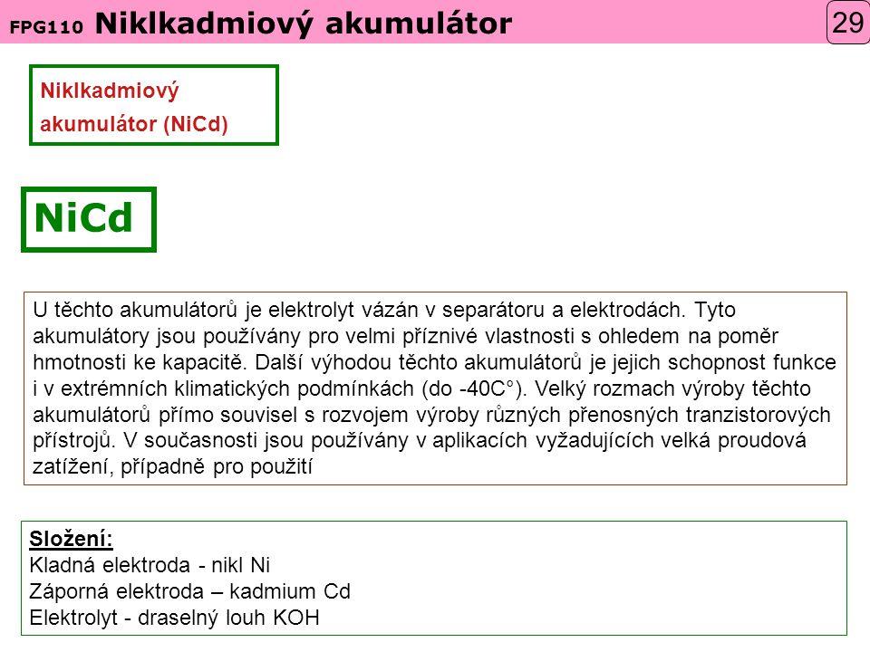FPG110 Niklkadmiový akumulátor NiCd Niklkadmiový akumulátor (NiCd) Složení: Kladná elektroda - nikl Ni Záporná elektroda – kadmium Cd Elektrolyt - draselný louh KOH U těchto akumulátorů je elektrolyt vázán v separátoru a elektrodách.