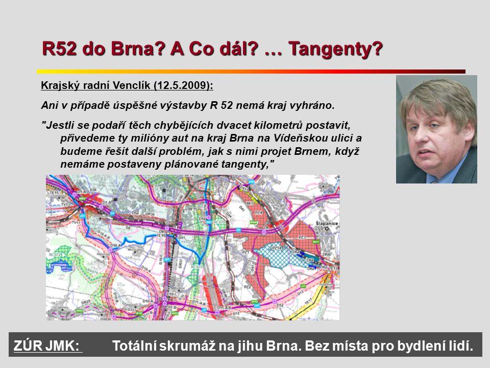 R52 do Brna? A Co dál? … Tangenty? Krajský radní Venclík (12.5.2009): Ani v případě úspěšné výstavby R 52 nemá kraj vyhráno.