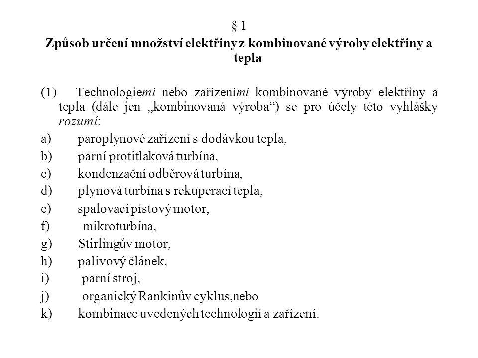 § 1 Způsob určení množství elektřiny z kombinované výroby elektřiny a tepla (1) Technologiemi nebo zařízeními kombinované výroby elektřiny a tepla (dá