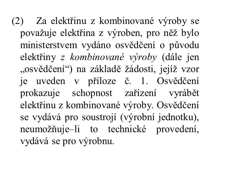 (2) Za elektřinu z kombinované výroby se považuje elektřina z výroben, pro něž bylo ministerstvem vydáno osvědčení o původu elektřiny z kombinované vý