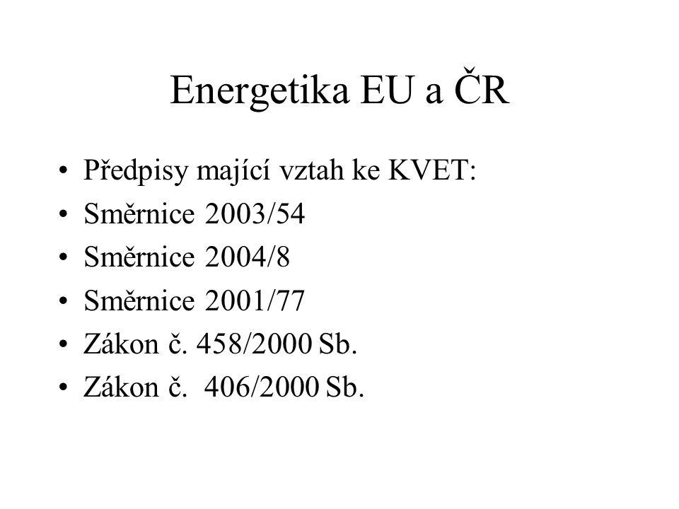 Energetika EU a ČR Předpisy mající vztah ke KVET: Směrnice 2003/54 Směrnice 2004/8 Směrnice 2001/77 Zákon č. 458/2000 Sb. Zákon č. 406/2000 Sb.