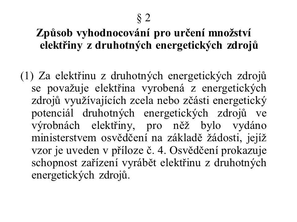 § 2 Způsob vyhodnocování pro určení množství elektřiny z druhotných energetických zdrojů (1) Za elektřinu z druhotných energetických zdrojů se považuj