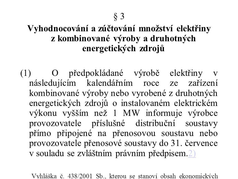§ 3 Vyhodnocování a zúčtování množství elektřiny z kombinované výroby a druhotných energetických zdrojů (1) O předpokládané výrobě elektřiny v následu