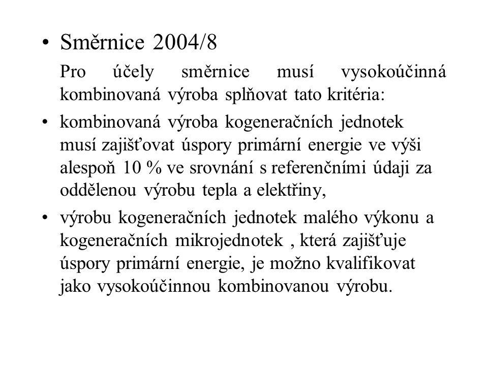 Směrnice 2004/8 Pro účely směrnice musí vysokoúčinná kombinovaná výroba splňovat tato kritéria: kombinovaná výroba kogeneračních jednotek musí zajišťo