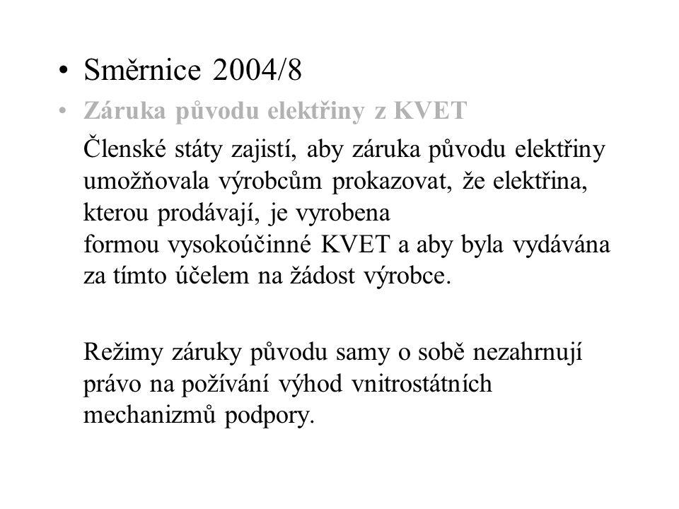 Směrnice 2004/8 Záruka původu elektřiny z KVET Členské státy zajistí, aby záruka původu elektřiny umožňovala výrobcům prokazovat, že elektřina, kterou