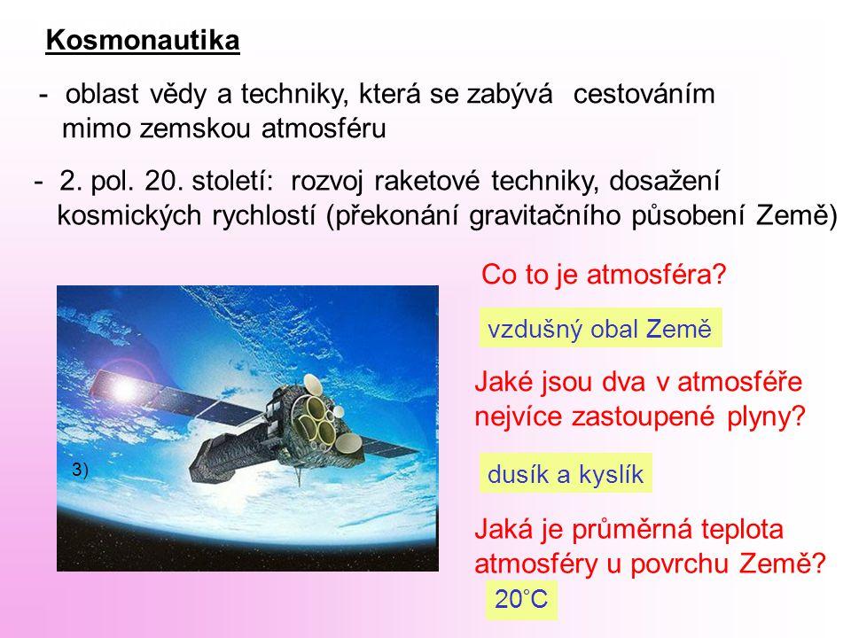 Kosmonautika -- oblast vědy a techniky, která se zabývá cestováním mimo zemskou atmosféru - 2.