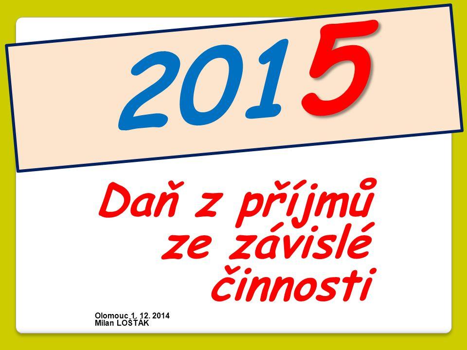5 201 5 Daň z příjmů ze závislé činnosti Olomouc 1. 12. 2014 Milan LOŠŤÁK