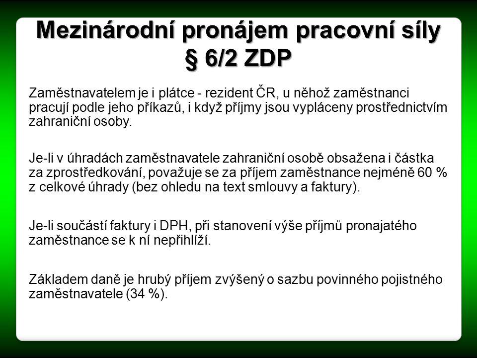 Mezinárodní pronájem pracovní síly § 6/2 ZDP Zaměstnavatelem je i plátce - rezident ČR, u něhož zaměstnanci pracují podle jeho příkazů, i když příjmy jsou vypláceny prostřednictvím zahraniční osoby.
