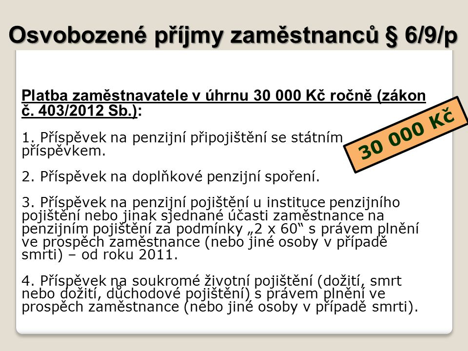 Osvobozené příjmy zaměstnanců § 6/9/p Platba zaměstnavatele v úhrnu 30 000 Kč ročně (zákon č.