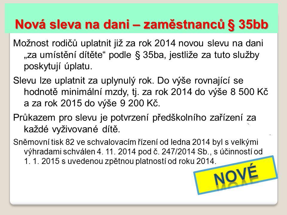 """Nová sleva na dani – zaměstnanců § 35bb Možnost rodičů uplatnit již za rok 2014 novou slevu na dani """"za umístění dítěte podle § 35ba, jestliže za tuto služby poskytují úplatu."""
