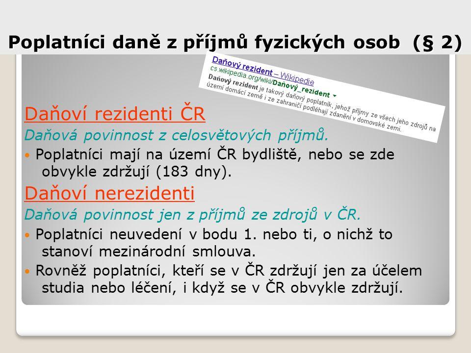 Poplatníci daně z příjmů fyzických osob (§ 2) Daňoví rezidenti ČR Daňová povinnost z celosvětových příjmů.
