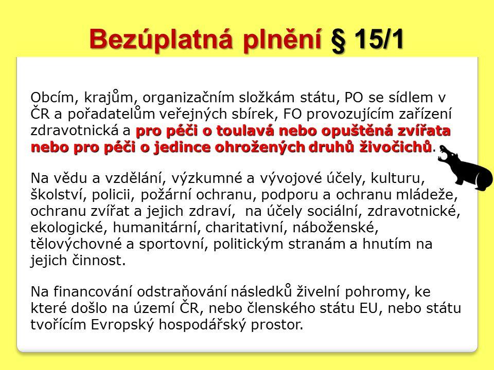 Bezúplatná plnění § 15/1 pro péči o toulavá nebo opuštěná zvířata nebo pro péči o jedince ohrožených druhů živočichů.