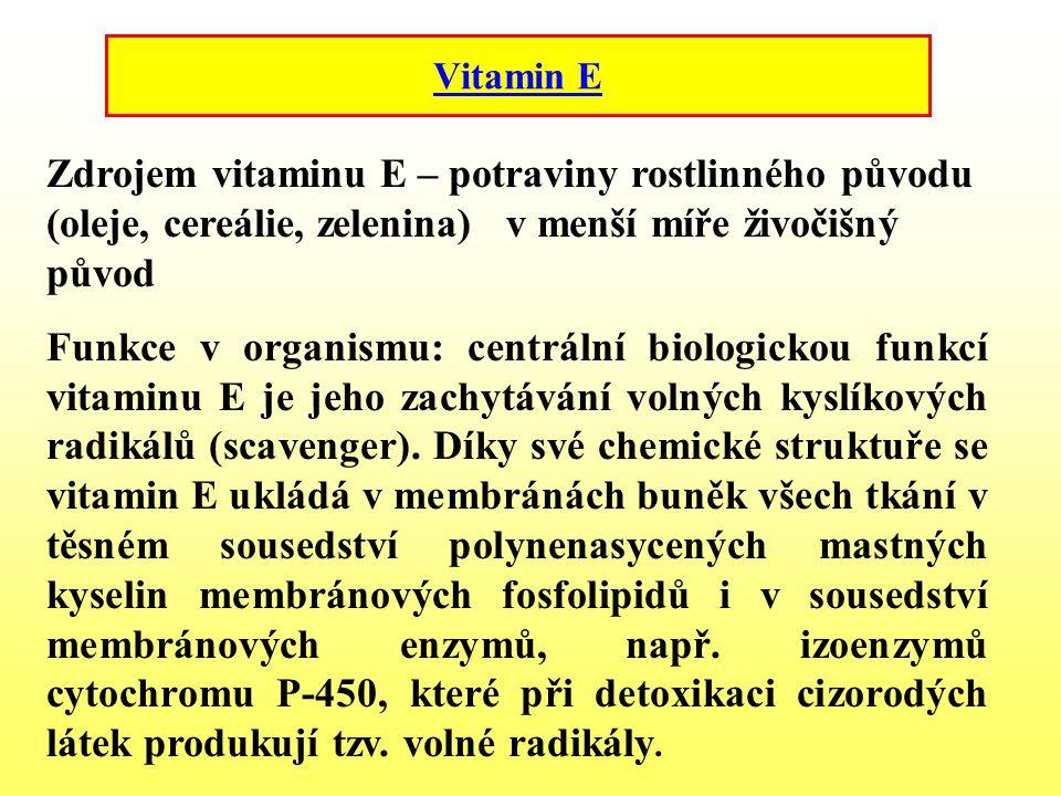 Zdrojem vitaminu E – potraviny rostlinného původu (oleje, cereálie, zelenina) v menší míře živočišný původ Funkce v organismu: centrální biologickou f