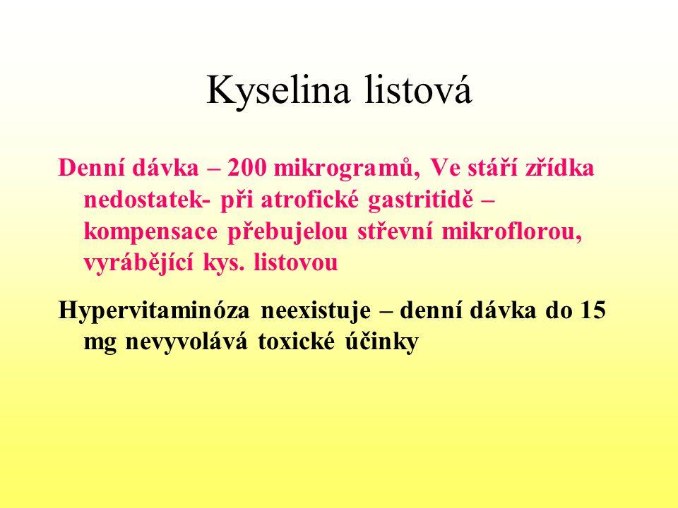 Kyselina listová Denní dávka – 200 mikrogramů, Ve stáří zřídka nedostatek- při atrofické gastritidě – kompensace přebujelou střevní mikroflorou, vyráb
