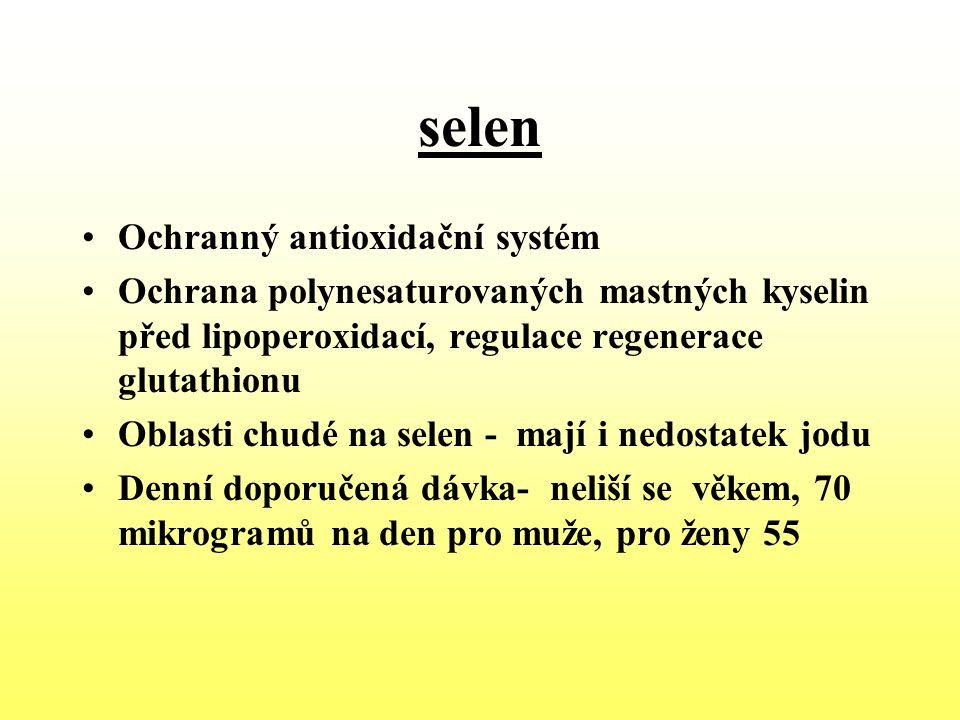 selen Ochranný antioxidační systém Ochrana polynesaturovaných mastných kyselin před lipoperoxidací, regulace regenerace glutathionu Oblasti chudé na s