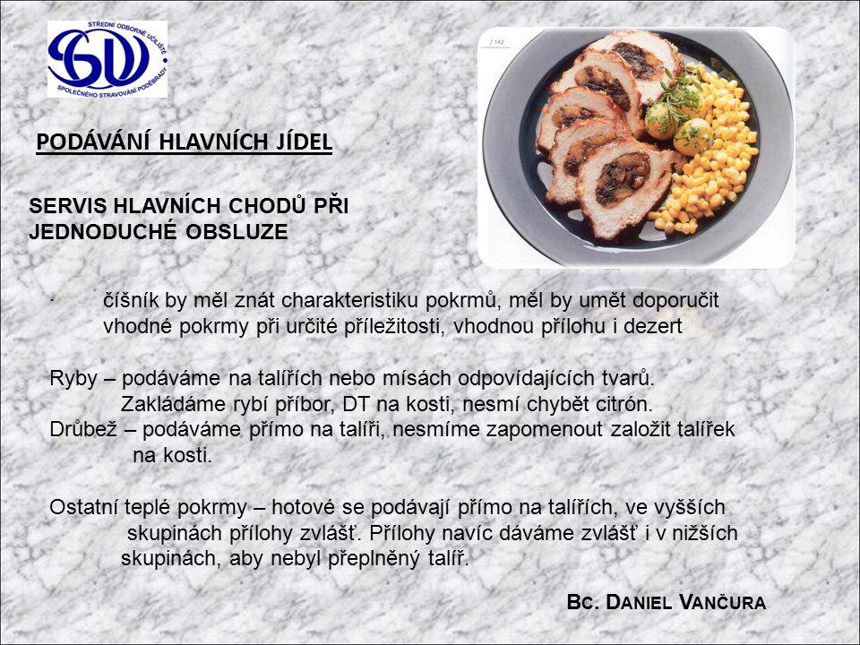 PODÁVÁNÍ HLAVNÍCH JÍDEL SERVIS HLAVNÍCH CHODŮ PŘI JEDNODUCHÉ OBSLUZE · číšník by měl znát charakteristiku pokrmů, měl by umět doporučit vhodné pokrmy