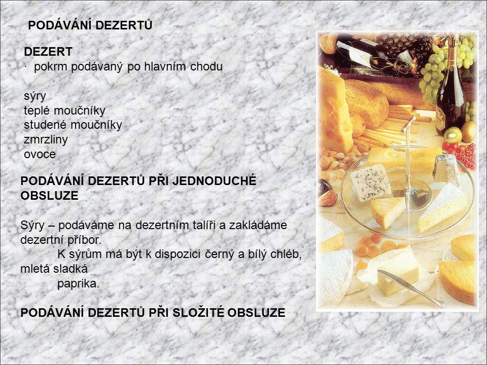 PODÁVÁNÍ DEZERTŮ DEZERT · pokrm podávaný po hlavním chodu sýry teplé moučníky studené moučníky zmrzliny ovoce PODÁVÁNÍ DEZERTŮ PŘI JEDNODUCHÉ OBSLUZE