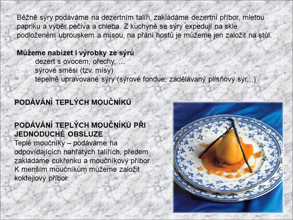 Běžně sýry podáváme na dezertním talíři, zakládáme dezertní příbor, mletou papriku a výběr pečiva a chleba.