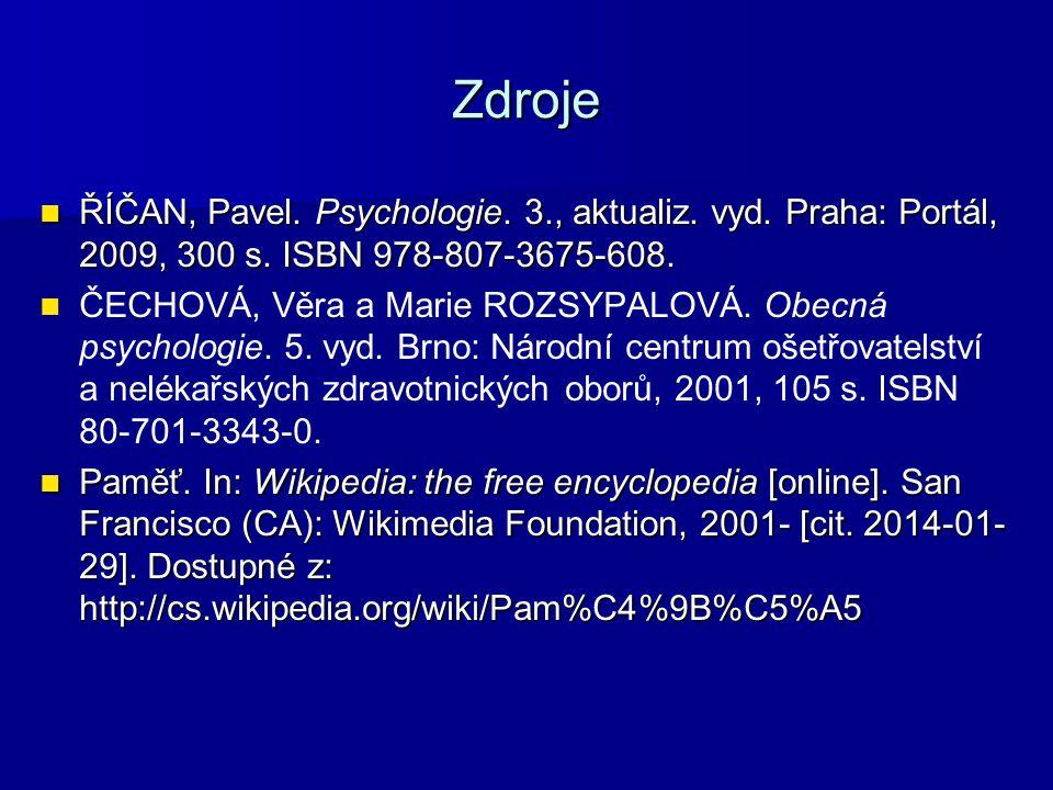 Zdroje ŘÍČAN, Pavel. Psychologie. 3., aktualiz. vyd. Praha: Portál, 2009, 300 s. ISBN 978-807-3675-608. ŘÍČAN, Pavel. Psychologie. 3., aktualiz. vyd.