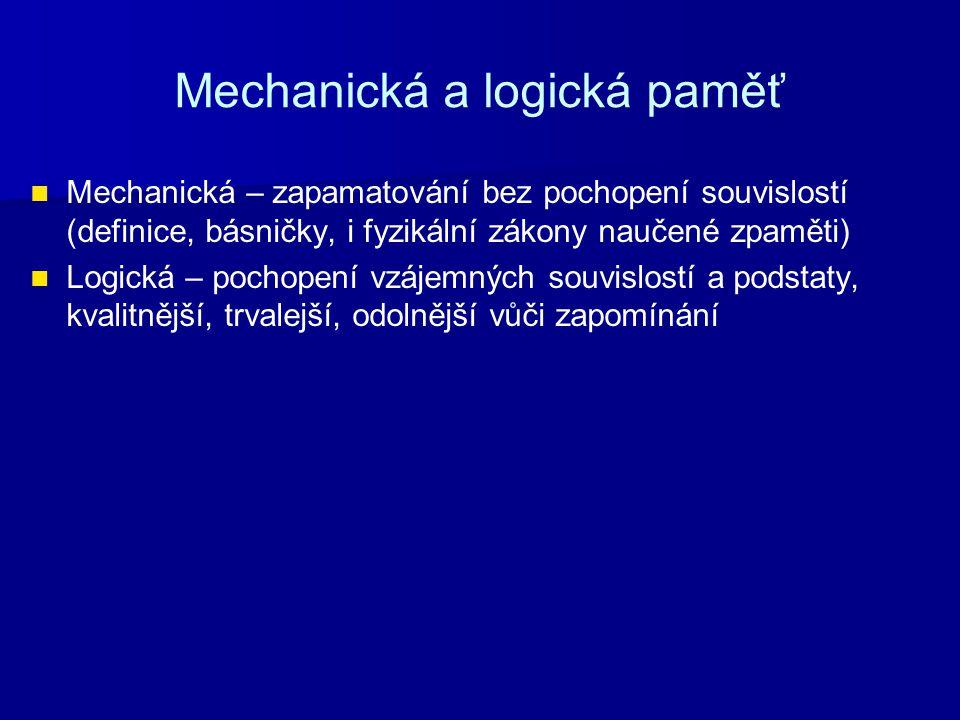 Mechanická a logická paměť Mechanická – zapamatování bez pochopení souvislostí (definice, básničky, i fyzikální zákony naučené zpaměti) Logická – poch