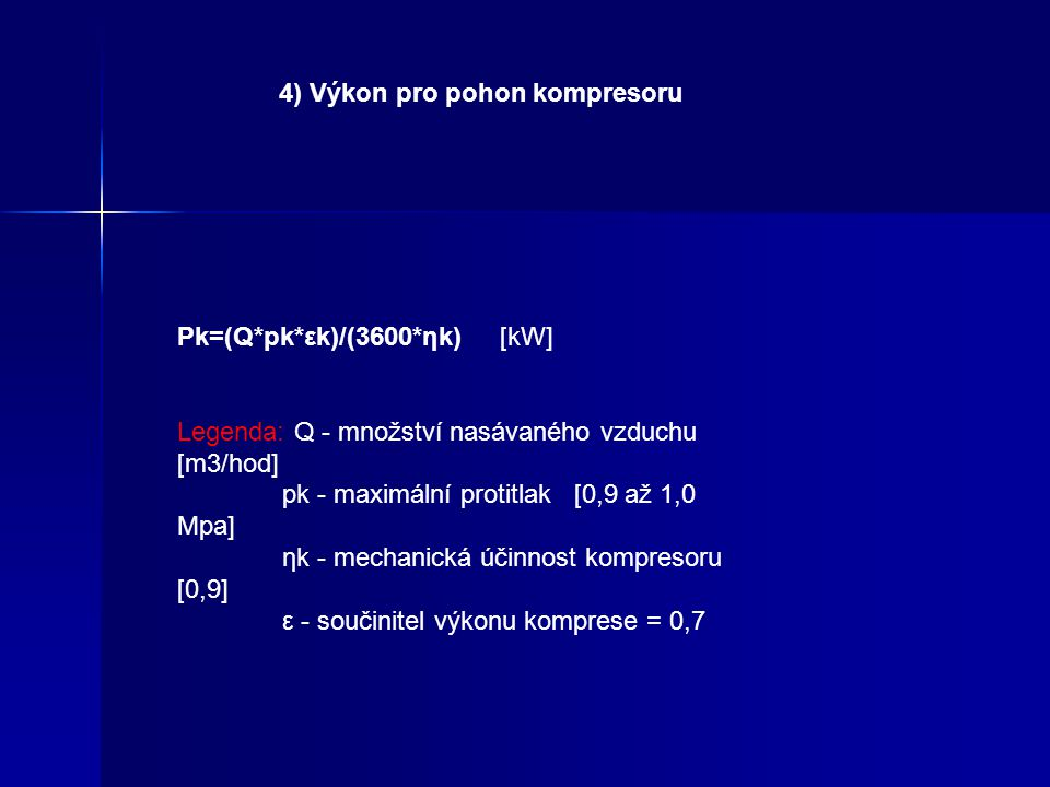 3)Výkon pro pohon čerpadla oleje Po=(Qo*po)/(1000* ηo)[kW] Legenda Qo - množství chladícího oleje [l/sec] po - tlak oleje[kPa] ηo - účinnost čerpadla