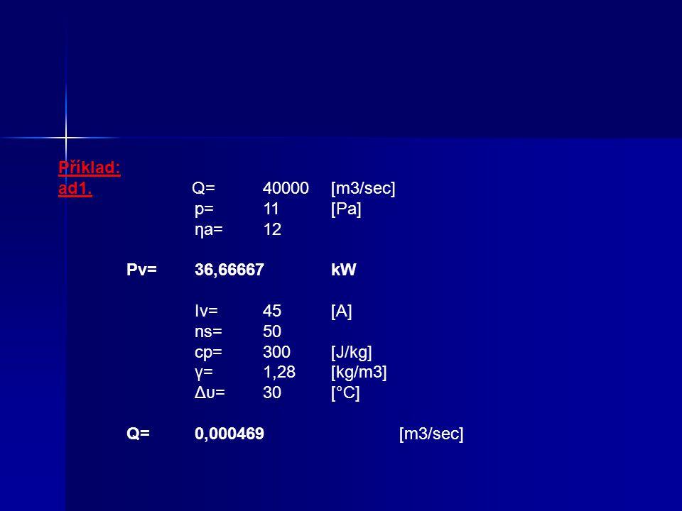 4) Výkon pro pohon kompresoru Pk=(Q*pk*εk)/(3600*ηk) [kW] Legenda: Q - množství nasávaného vzduchu [m3/hod] pk - maximální protitlak [0,9 až 1,0 Mpa]