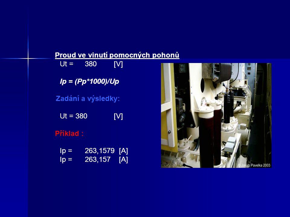 Proud ve vinutí autotransformátoru Iau=((Pt+Pp+0,75Ppř)/25000)*1000 Kde: Pt - topný výkon Pp - výkon pomocných pohonů Příklad :Pt =800[kVA]Zadání a vý