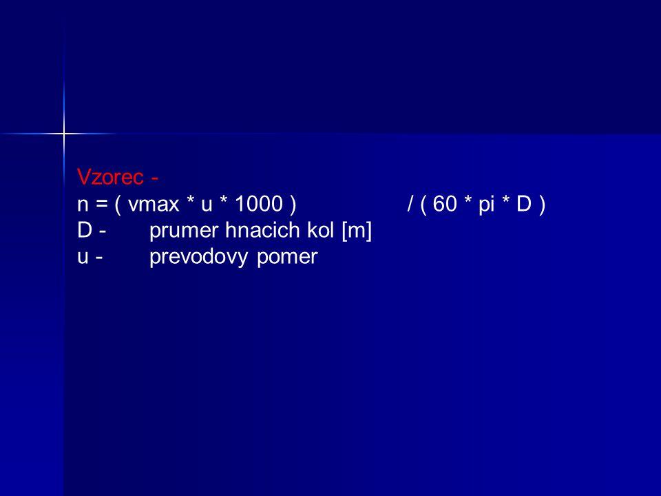 Vzorec - n = ( vmax * u * 1000 )/ ( 60 * pi * D ) D - prumer hnacich kol [m] u - prevodovy pomer