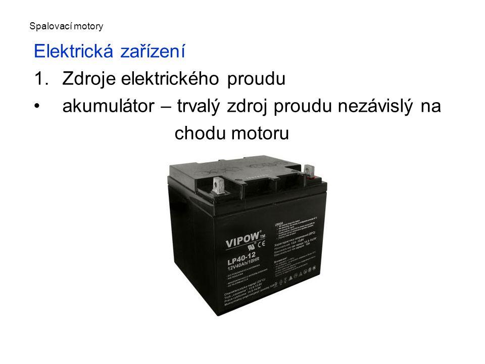 Spalovací motory Elektrická zařízení 1.Zdroje elektrického proudu akumulátor – trvalý zdroj proudu nezávislý na chodu motoru