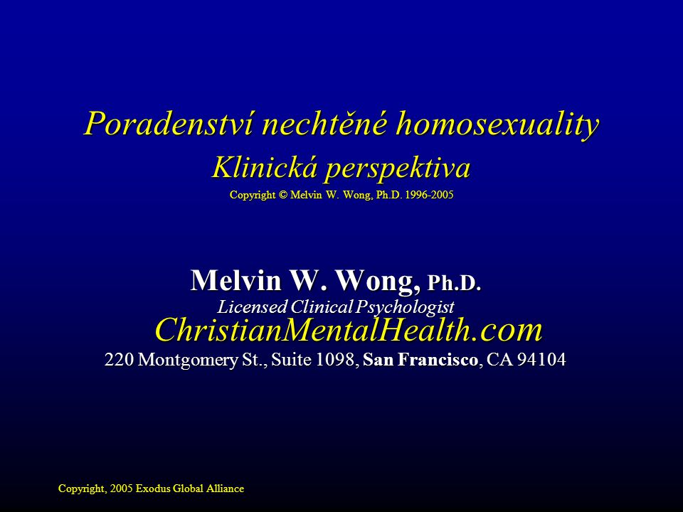 Poradenství nechtěné homosexuality Klinická perspektiva Copyright © Melvin W. Wong, Ph.D. 1996-2005 Melvin W. Wong, Ph.D. Licensed Clinical Psychologi