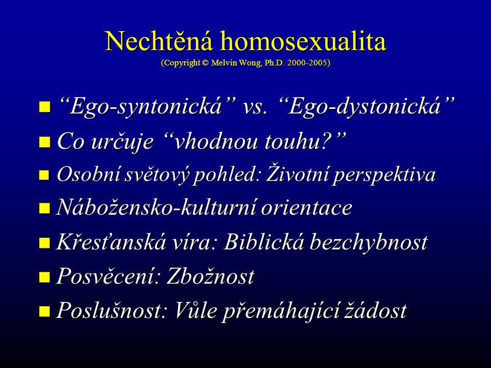 "Nechtěná homosexualita (Copyright © Melvin Wong, Ph.D. 2000-2005) ""Ego-syntonická"" vs. ""Ego-dystonická"" ""Ego-syntonická"" vs. ""Ego-dystonická"" Co určuj"
