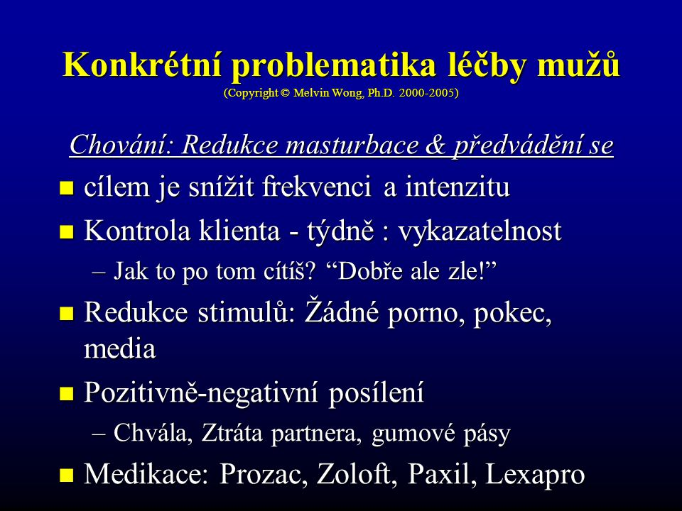 Konkrétní problematika léčby mužů (Copyright © Melvin Wong, Ph.D. 2000-2005) Chování: Redukce masturbace & předvádění se cílem je snížit frekvenci a i