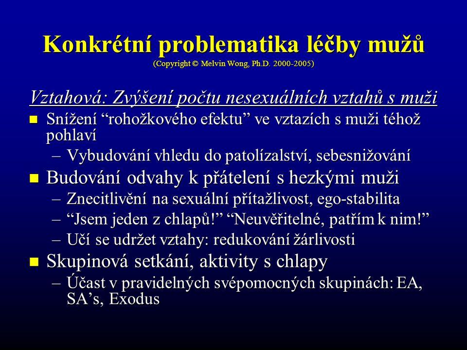 """Konkrétní problematika léčby mužů (Copyright © Melvin Wong, Ph.D. 2000-2005) Vztahová: Zvýšení počtu nesexuálních vztahů s muži Snížení """"rohožkového e"""