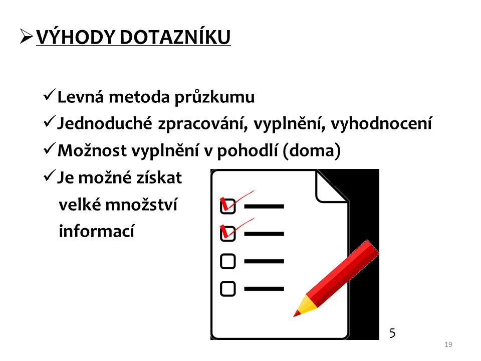  VÝHODY DOTAZNÍKU Levná metoda průzkumu Jednoduché zpracování, vyplnění, vyhodnocení Možnost vyplnění v pohodlí (doma) Je možné získat velké množství informací 19 5