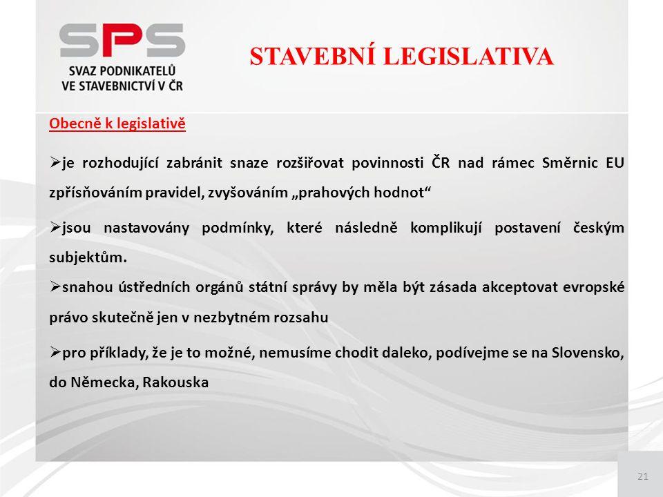 """21 Obecně k legislativě  je rozhodující zabránit snaze rozšiřovat povinnosti ČR nad rámec Směrnic EU zpřísňováním pravidel, zvyšováním """"prahových hodnot  jsou nastavovány podmínky, které následně komplikují postavení českým subjektům."""