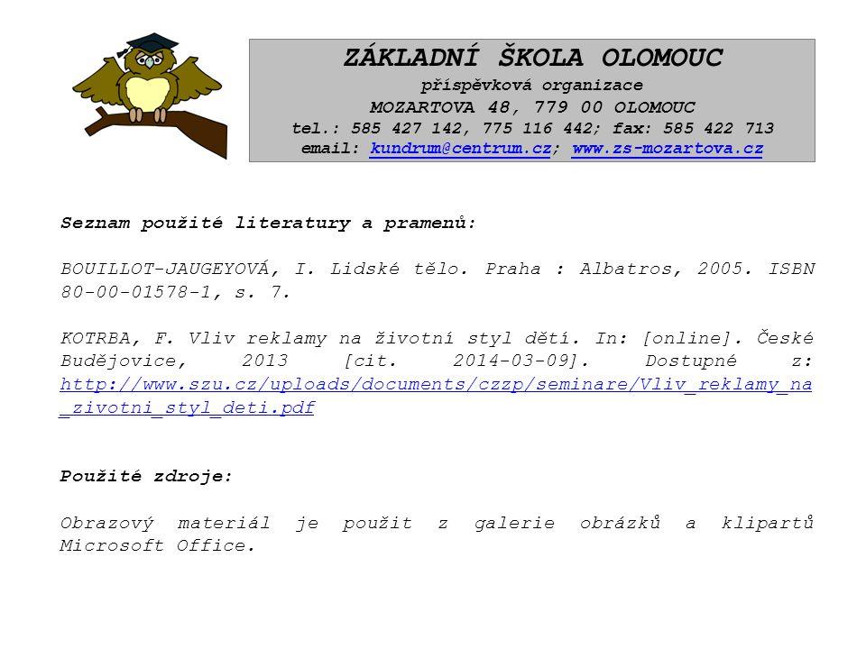 ZÁKLADNÍ ŠKOLA OLOMOUC příspěvková organizace MOZARTOVA 48, 779 00 OLOMOUC tel.: 585 427 142, 775 116 442; fax: 585 422 713 email: kundrum@centrum.cz; www.zs-mozartova.czkundrum@centrum.czwww.zs-mozartova.cz Seznam použité literatury a pramenů: BOUILLOT-JAUGEYOVÁ, I.